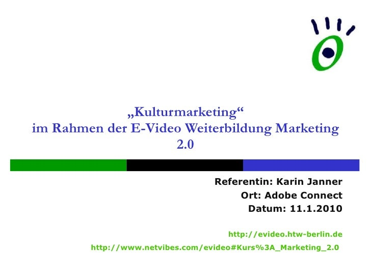 """ Kulturmarketing"" im Rahmen der E-Video Weiterbildung Marketing 2.0 Referentin: Karin Janner Ort: Adobe Connect Datum: 11..."