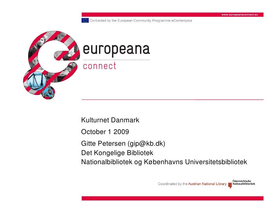 www.europeanaconnect.eu     Kulturnet Danmark October 1 2009 Gitte Petersen (gip@kb.dk) Det Kongelige Bibliotek Nationalbi...