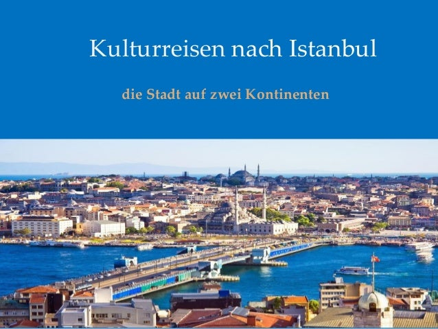 Kulturreisen nach Istanbul die Stadt auf zwei Kontinenten