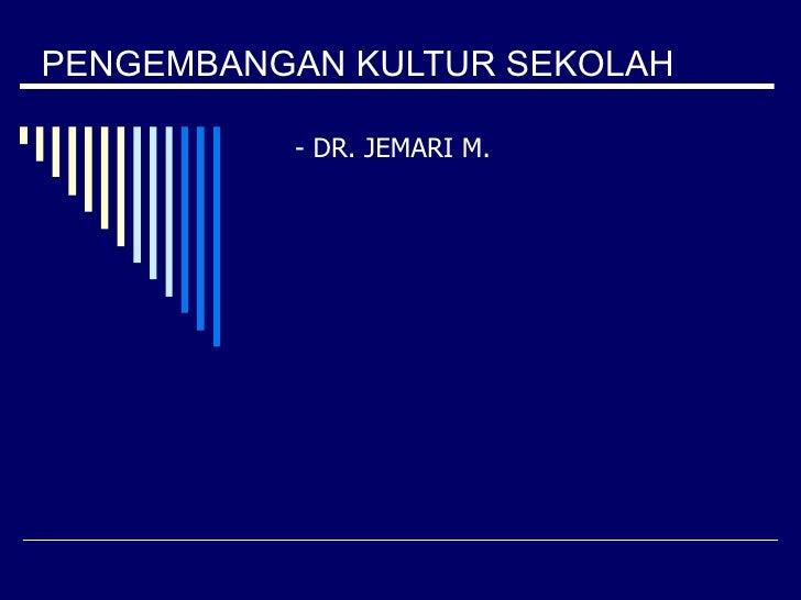 PENGEMBANGAN KULTUR SEKOLAH - DR. JEMARI M.