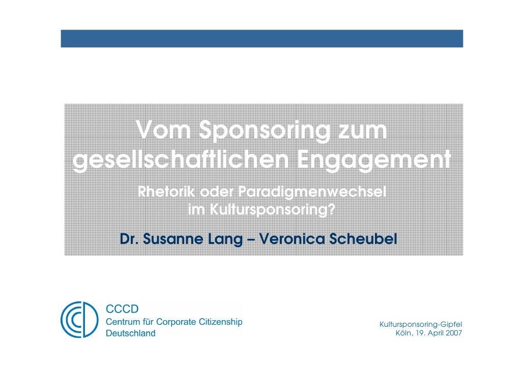 Vom Sponsoring zum gesellschaftlichen Engagement      Rhetorik oder Paradigmenwechsel             im Kultursponsoring?    ...