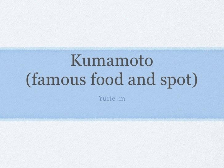 Kumamoto (famous food and spot)          Yurie .m