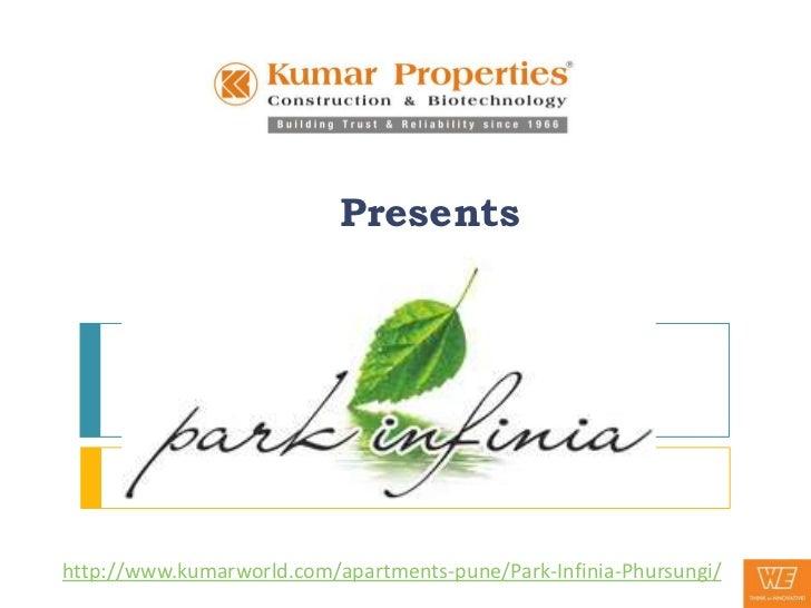 Presentshttp://www.kumarworld.com/apartments-pune/Park-Infinia-Phursungi/