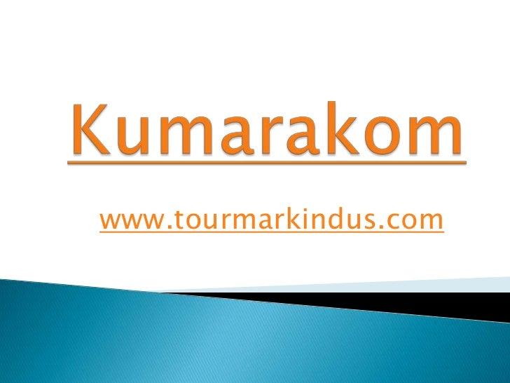 Kumarakom<br />www.tourmarkindus.com<br />