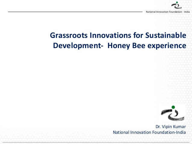 National Innovation Foundation - India  Grassroots Innovations for Sustainable Development- Honey Bee experience  Dr. Vipi...