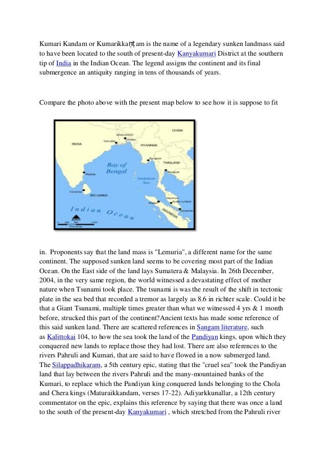Kumari Kandam or Kumarikkaṇṭ am is the name of a legendary sunken landmass saidto have been located to the south of presen...