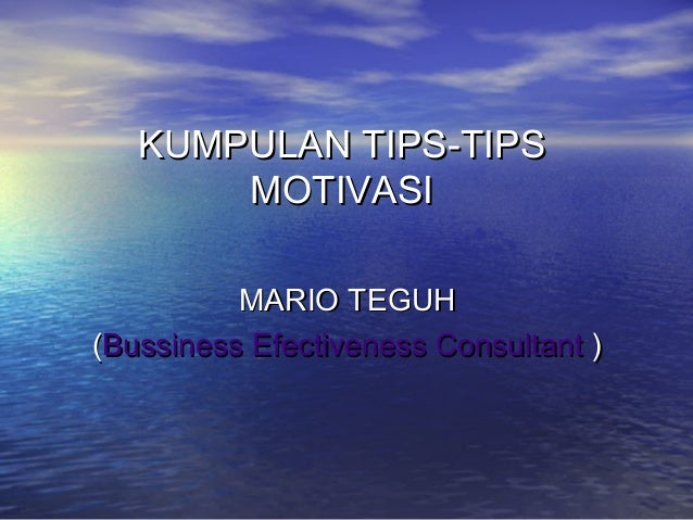 KUMPULAN TIPS-TIPSKUMPULAN TIPS-TIPS MOTIVASIMOTIVASI MARIO TEGUHMARIO TEGUH ((Bussiness Efectiveness ConsultantBussiness ...