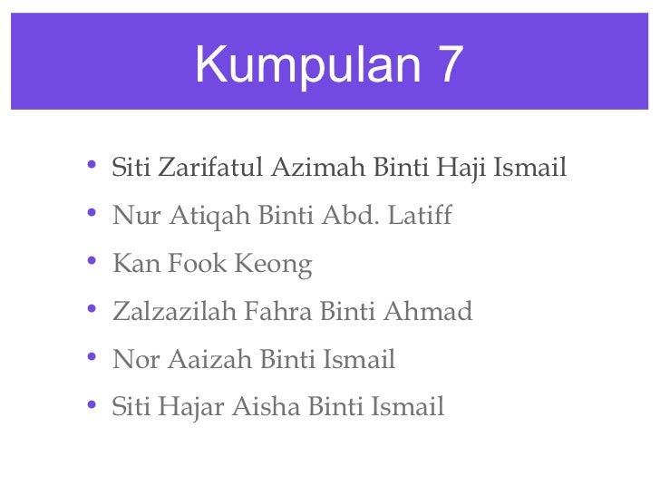 Kumpulan 7• Siti Zarifatul Azimah Binti Haji Ismail• Nur Atiqah Binti Abd. Latiff• Kan Fook Keong• Zalzazilah Fahra Binti ...