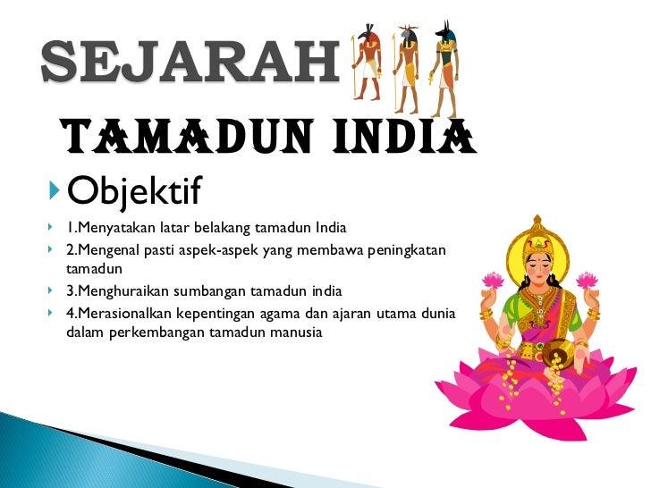 <ul><li>TAMADUN INDIA </li></ul><ul><li>Objektif </li></ul><ul><li>1.Menyatakan latar belakang tamadun India </li></ul><ul...