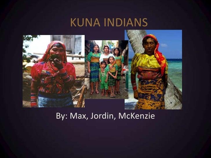 KUNA INDIANS<br />By: Max, Jordin, McKenzie<br />