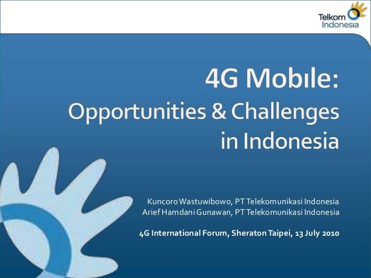 Kuncoro Wastuwibowo, PT Telekomunikasi IndonesiaArief Hamdani Gunawan, PT Telekomunikasi Indonesia4G International Forum, ...