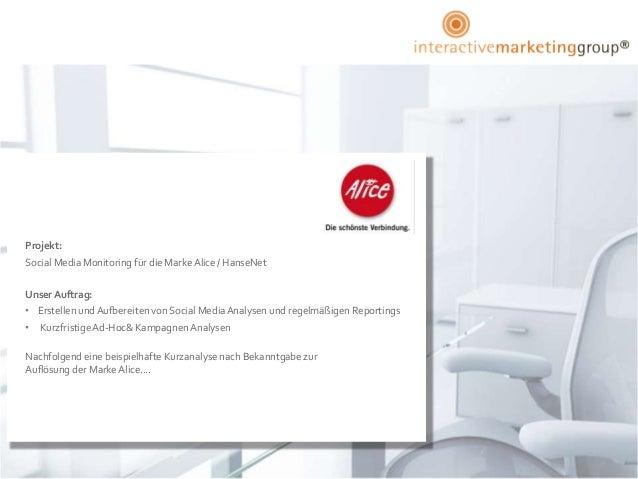 Projekt:Social Media Monitoring für die Marke Alice / HanseNetUnser Auftrag:• Erstellen und Aufbereiten von Social Media A...