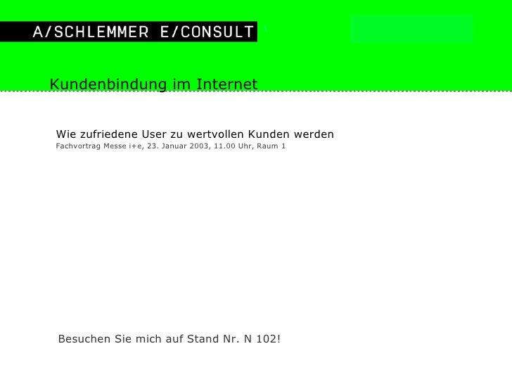 Kundenbindung im Internet <ul><li>Wie zufriedene User zu wertvollen Kunden werden </li></ul><ul><li>Fachvortrag Messe i+e,...