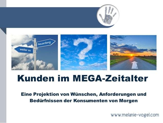 Kunden im MEGA-Zeitalter Eine Projektion von Wünschen, Anforderungen und Bedürfnissen der Konsumenten von Morgen