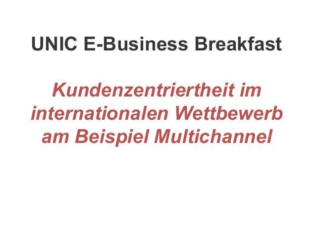 UNIC E-Business Breakfast Kundenzentriertheit im internationalen Wettbewerb am Beispiel Multichannel