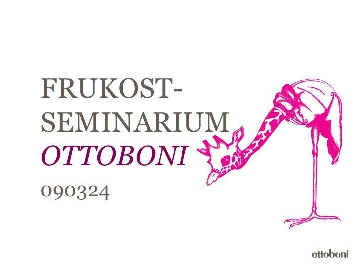 FRUKOST- SEMINARIUM OTTOBONI 090324