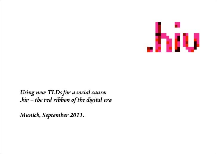 Using new TLDs for a social cause:.hiv – the red ribbon of the digital eraMunich, September 2011.