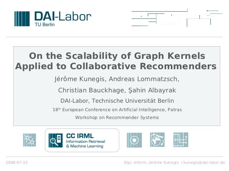 On the Scalability of Graph Kernels    Applied to Collaborative Recommenders              Jérôme Kunegis, Andreas Lommatzs...