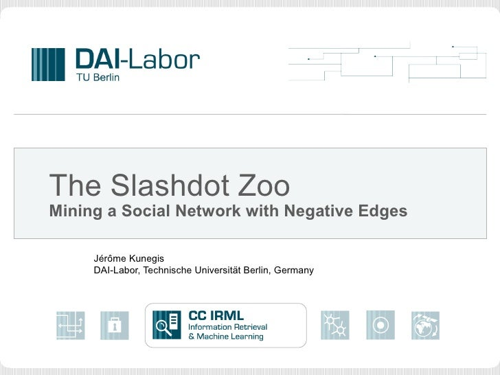 The Slashdot Zoo:  Mining a Social Network with Negative Edges