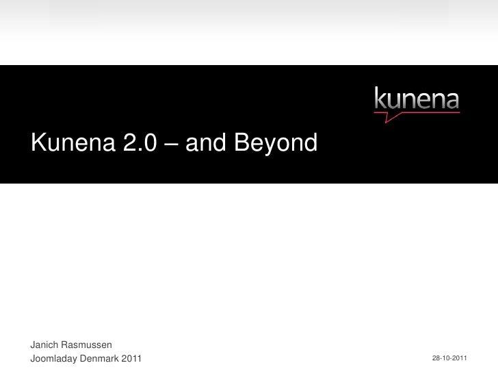 Kunena 2.0 – and BeyondJanich RasmussenJoomladay Denmark 2011    28-10-2011