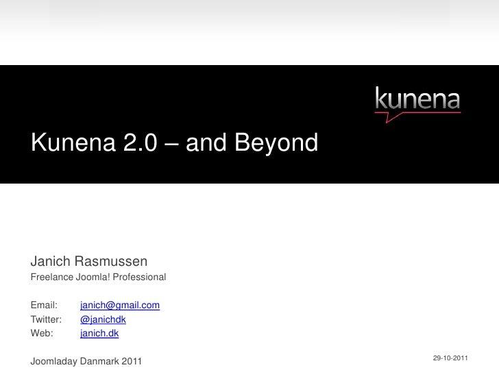 Kunena 2.0 – and BeyondJanich RasmussenFreelance Joomla! ProfessionalEmail:     janich@gmail.comTwitter:   @janichdkWeb:  ...