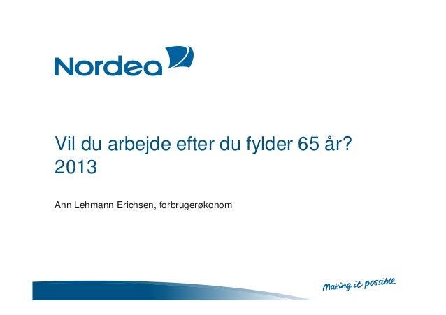 Vil du arbejde efter du fylder 65 år? 2013 Ann Lehmann Erichsen, forbrugerøkonom