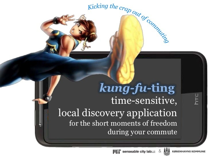 Kicking the crap out of commuting<br />kung-fu-ting<br />time-sensitive,<br /> local discovery application for the short m...