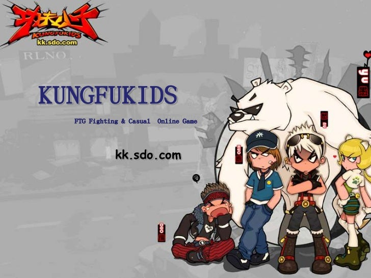 KUNGFUKIDS<br />FTG Fighting & Casual  Online Game<br />kk.sdo.com<br />