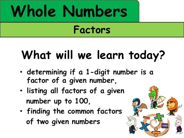 Whole Numbers                Factors What will we learn today? • determining if a 1-digit number is a   factor of a given ...