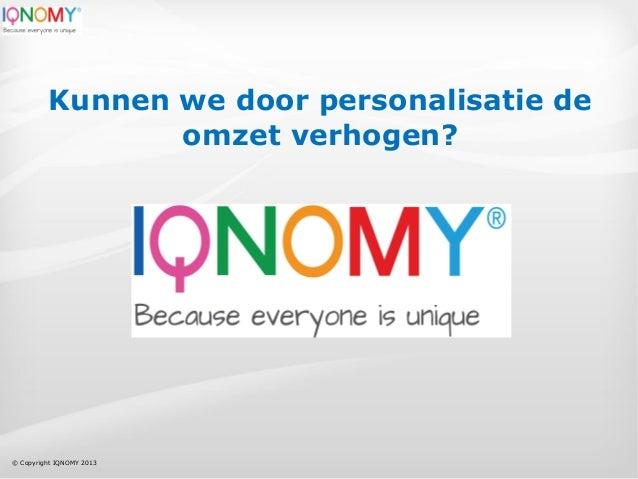 Kunnen we door personalisatie de omzet verhogen?  © Copyright IQNOMY 2013