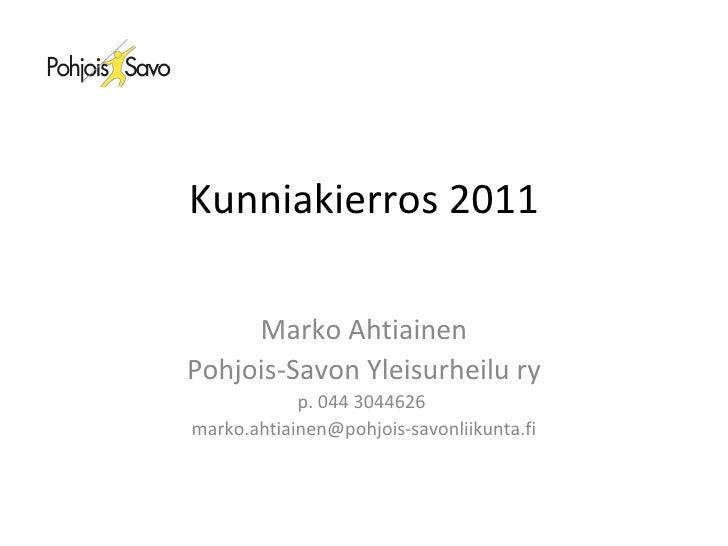Kunniakierros 2011 Marko Ahtiainen Pohjois-Savon Yleisurheilu ry p. 044 3044626  [email_address]