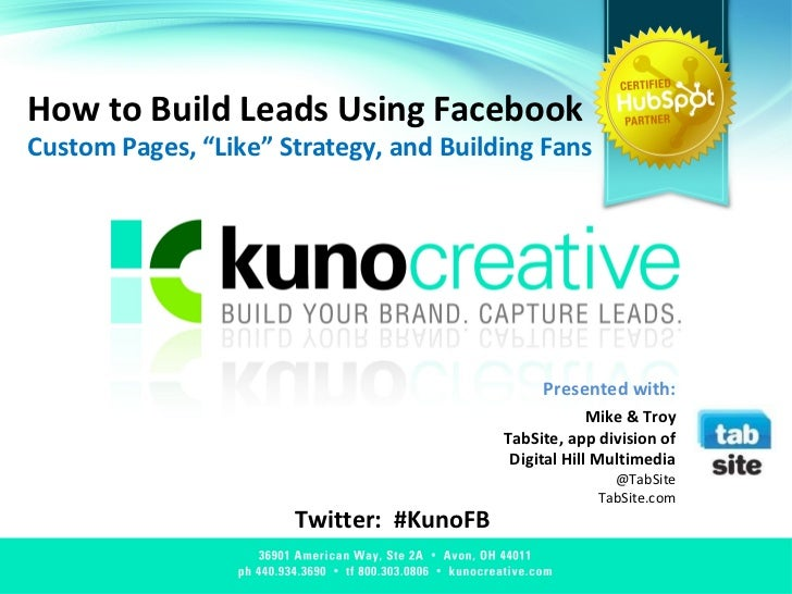 "How to Build Leads Using Facebook Custom Pages, ""Like"" Strategy, and Building Fans Twitter:  #KunoFB Presented with: Mike ..."