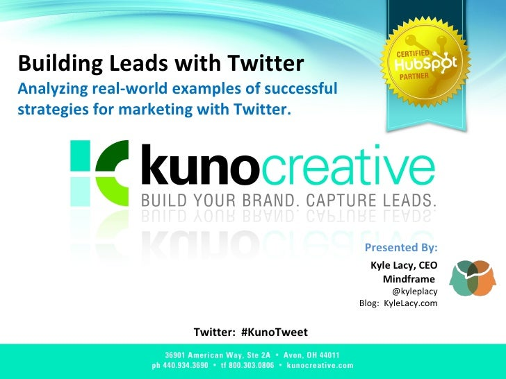 Building Leads with Twitter Analyzing real-world examples of successful strategies for marketing with Twitter. Twitter:  #...