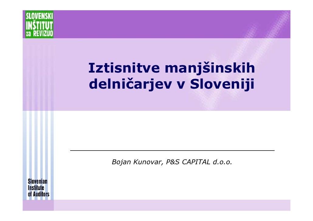 Iztisnitve manjšinskih delničarjev v Sloveniji        Bojan Kunovar, P&S CAPITAL d.o.o.
