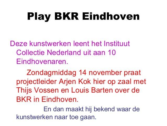 Play BKR Eindhoven Deze kunstwerken leent het Instituut Collectie Nederland uit aan 10 Eindhovenaren. Zondagmiddag 14 nove...