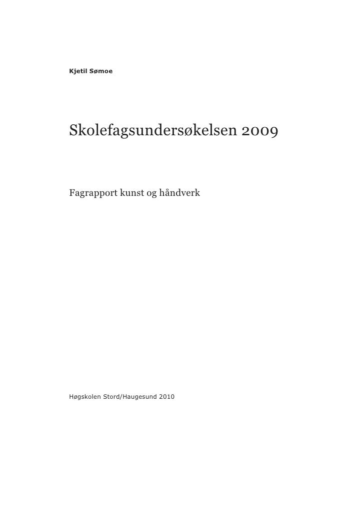 Kjetil Sømoe     Skolefagsundersøkelsen 2009   Fagrapport kunst og håndverk     Høgskolen Stord/Haugesund 2010