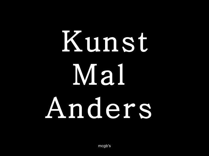 Kunst Mal  Anders  mcgb's