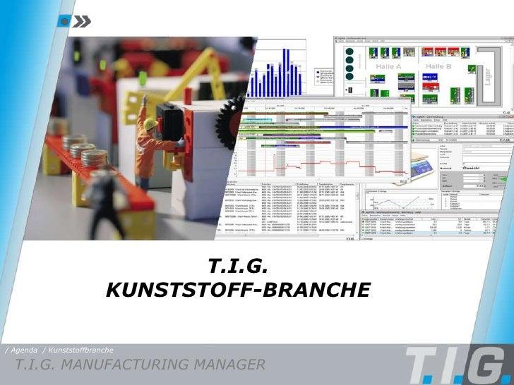 T.I.G.                          KUNSTSTOFF-BRANCHE  / Agenda / Kunststoffbranche    T.I.G. MANUFACTURING MANAGER