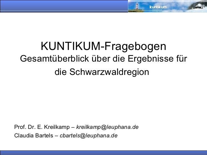 KUNTIKUM-Fragebogen  Gesamtüberblick über die Ergebnisse für die Schwarzwaldregion   Prof. Dr. E. Kreilkamp –  [email_addr...