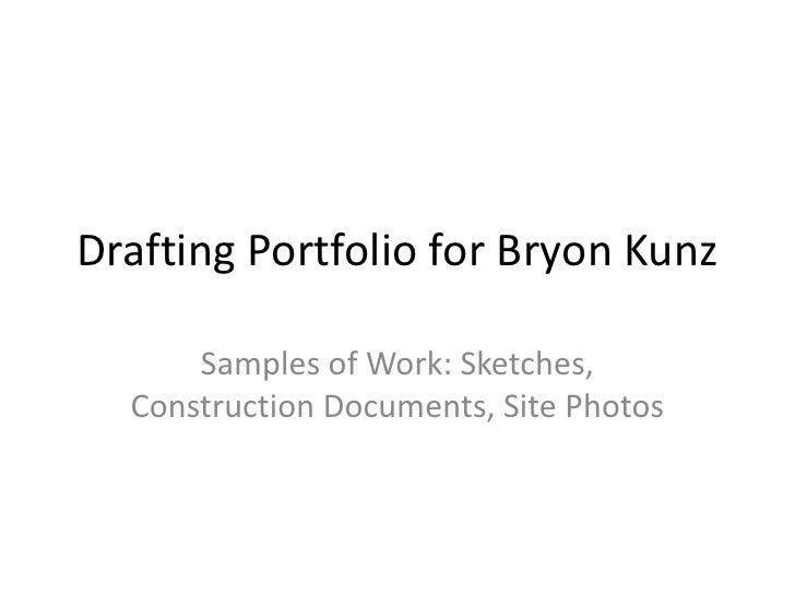 Drafting Portfolio for Bryon Kunz<br />Samples of Work: Sketches, Construction Documents, Site Photos<br />