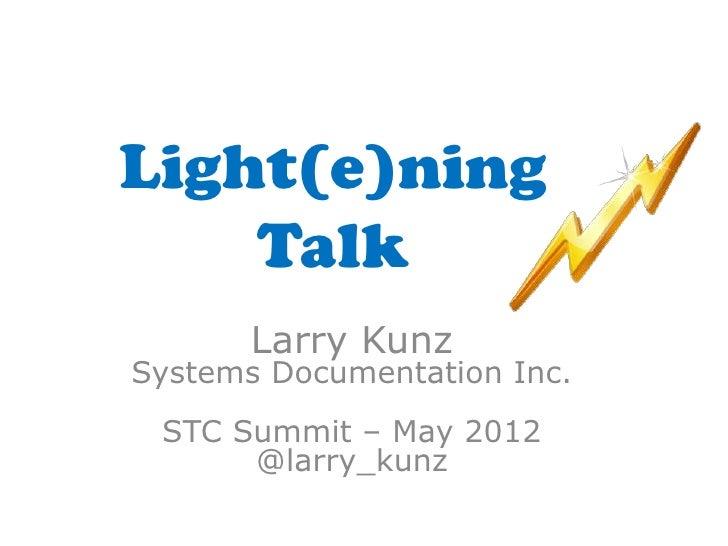 Light(e)ning    Talk       Larry KunzSystems Documentation Inc. STC Summit – May 2012      @larry_kunz