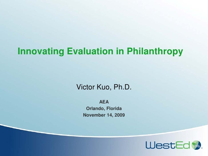 Innovating Evaluation in Philanthropy                Victor Kuo, Ph.D.                      AEA                 Orlando, F...