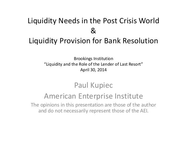 """Liquidity Needs in the Post Crisis World & Liquidity Provision for Bank Resolution Brookings Institution """"Liquidity and th..."""