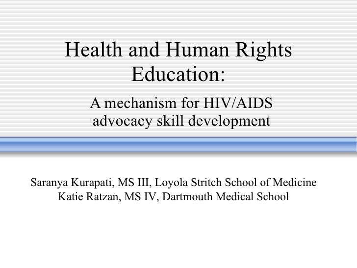 Health and Human Rights Education: A mechanism for HIV/AIDS advocacy skill development Saranya Kurapati, MS III, Loyola St...