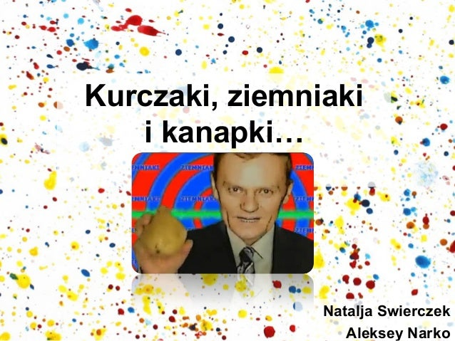 Kurczaki, ziemniaki i kanapki…  Natalja Swierczek Aleksey Narko