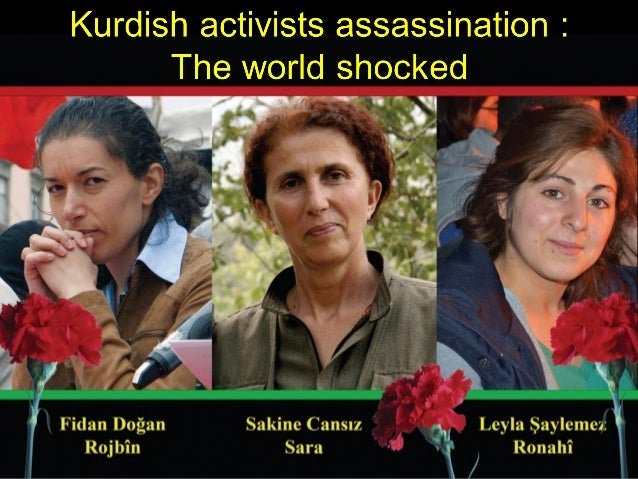 Sakine Cansız• 1958 – 9 January 2013• One of the co-founders of the  Kurdistan Workers Party (or PKK).• A Kurdish activist...