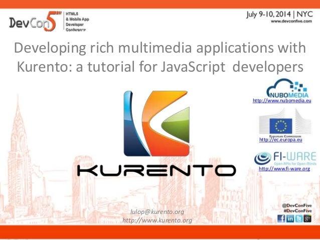 www.kurento.org Developing rich multimedia applications with Kurento Developing rich multimedia applications with Kurento:...