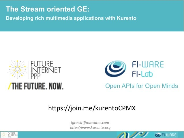 Real-time Multimedia Stream Processing Developing rich multimedia applications with Kurento The Stream oriented GE: Develo...