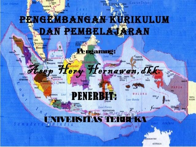 PENGEMBANGAN KURIKULUM   DAN PEMBELAJARAN         Pengarang: Asep Hery Hernawan,dkk.        PENERBIT:   UNIVERSITAS TERBUKA