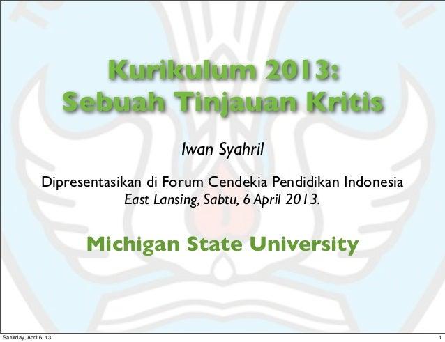 Kurikulum 2013:                        Sebuah Tinjauan Kritis                                    Iwan Syahril             ...
